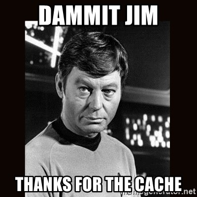 Leonard McCoy - Dammit Jim Thanks for the cache
