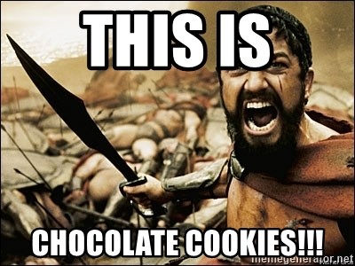 This Is Sparta Meme - this is chocolate cookies!!!