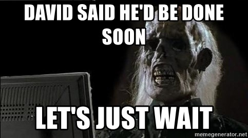 OP will surely deliver skeleton - David said he'd be done soon let's just wait