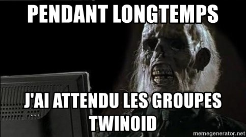 OP will surely deliver skeleton - Pendant longtemps j'ai attendu les groupes twinoid