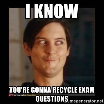 Tobey_Maguire - I know you're gonna recycle exam questions