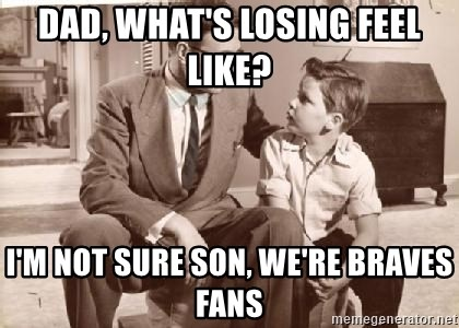 Racist Father - Dad, what's losing feel like? I'm not sure son, we're Braves Fans
