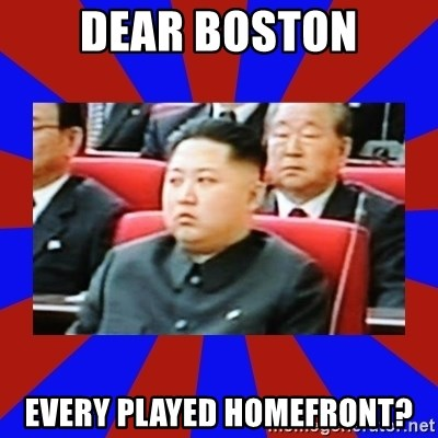 kim jong un - Dear boston every played homefront?