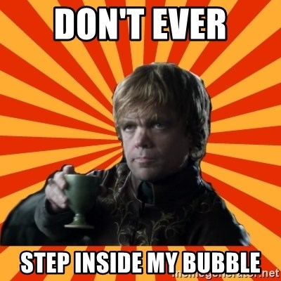 Tyrion Lannister - don't ever step inside my bubble