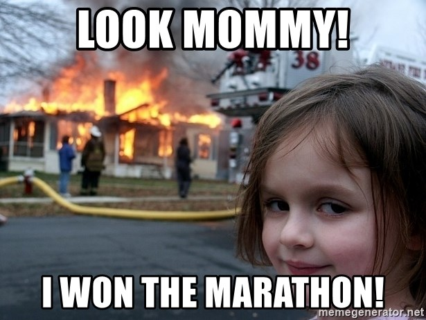 Disaster Girl - Look mommy! i won the marathon!