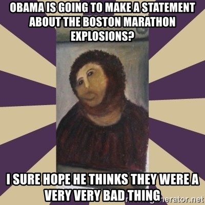 Retouched Ecce Homo - obama is going to make a statement about the boston marathon explosions? i sure hope he thinks they were a very very bad thing