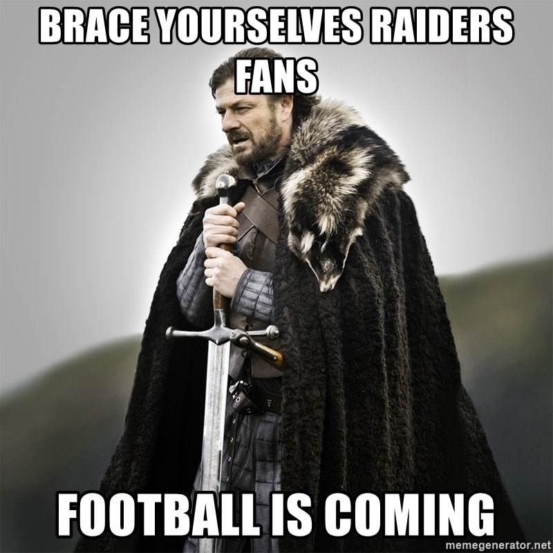 Game of Thrones - brace yourselves raiders fans Football is coming
