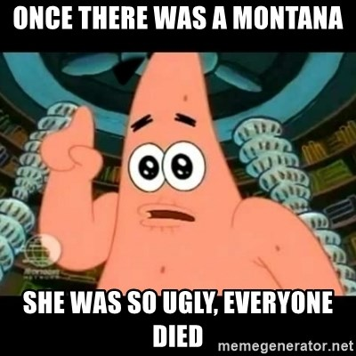ugly barnacle patrick - Once there was a montana  she was so ugly, everyone died