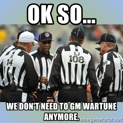 NFL Ref Meeting - Ok so... we don't need to GM WARTUNE anymore.