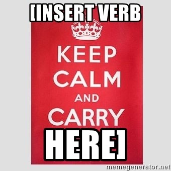 Keep Calm - [Insert verb here]
