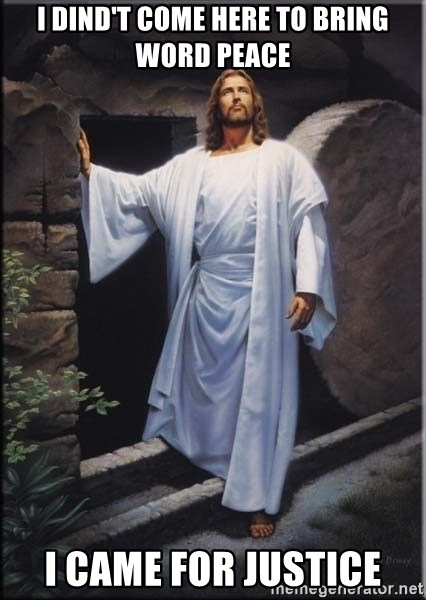 Hell Yeah Jesus - I Dind't come here to bring Word Peace I came for Justice