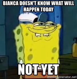 Spongebob Thread - BIANCA doesn't know what will happen today not yet