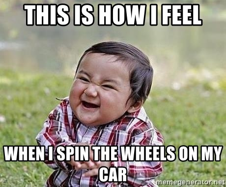 Evil Plan Baby - This is how i feel when i spin the wheels on my car