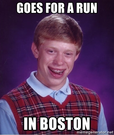 Bad Luck Brian - GOES for a run in boston