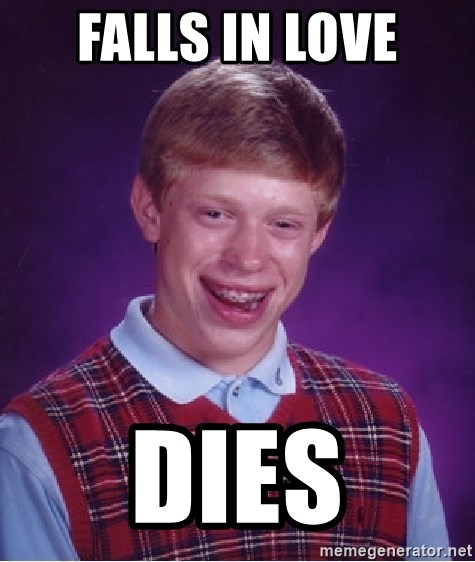 Bad Luck Brian - falls in love dies