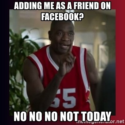 Dikembe Mutombo - Adding me as a friend on Facebook? NO NO NO NOT TODAY