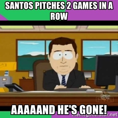 south park it's gone - Santos pitches 2 games in a row AAAAAND He's Gone!