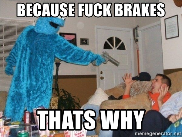 Bad Ass Cookie Monster - because fuck brakes thats why
