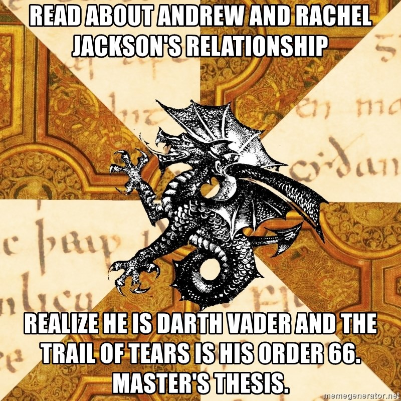 History Major Heraldic Beast - Read about andrew and rachel jackson's relationship Realize he is darth vader and the trail of tears is his order 66. master's Thesis.