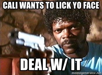 Pulp Fiction - Cali wants to lick yo face deal w/ it