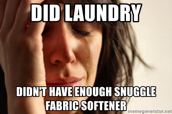 First World Problems - Did laundry didn't have enough snuggle fabric softener