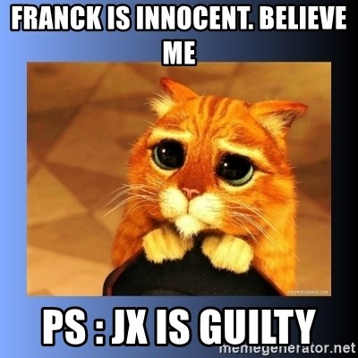 puss in boots eyes 2 - Franck is innocent. Believe me ps : JX is guilty