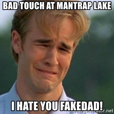 Crying Dawson - bad touch at mantrap lake I hate you fakedad!