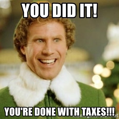 Buddy the Elf - You DID IT! You're done with taxes!!!