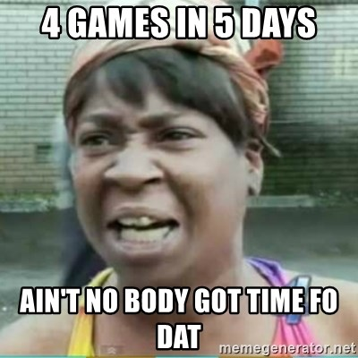 Sweet Brown Meme - 4 games in 5 days Ain't no body got time Fo dat