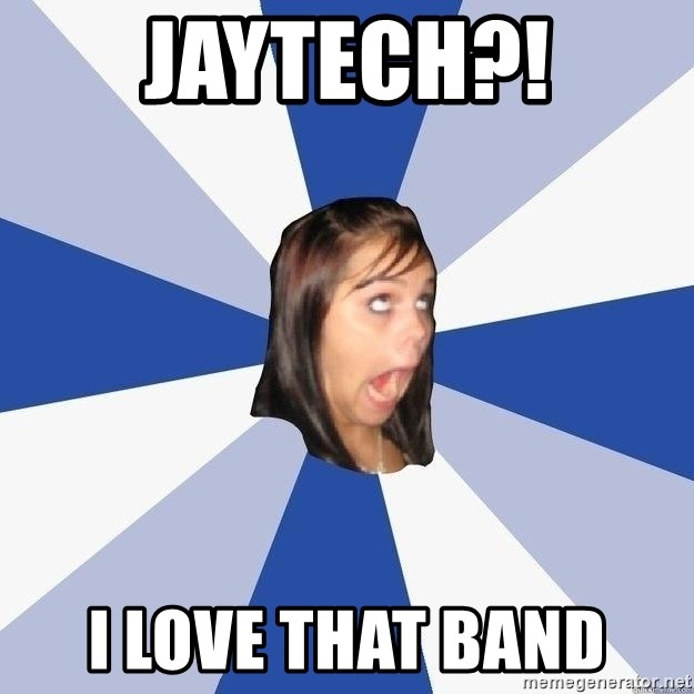 Annoying Facebook Girl - Jaytech?! I LOVE THAT BAND