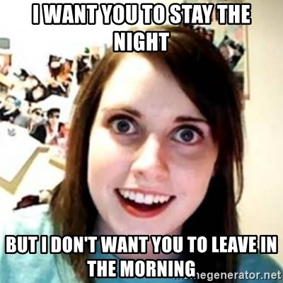 OAG - I want you to stay the nigHt But I don't want you to leave in the morning