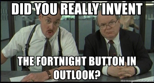 Office space - did you really invent the fortnight button in outlook?