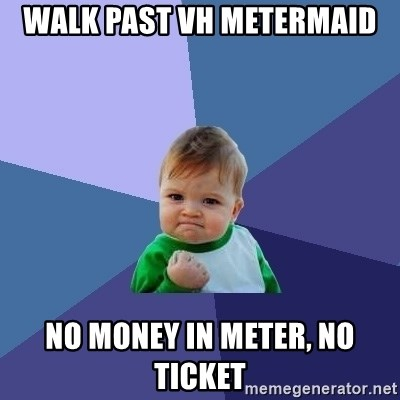 Success Kid - Walk past VH metermaid No money in meter, no ticket