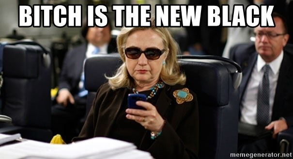 Hillary Clinton Texting - bitch is the new black