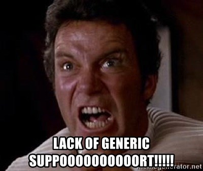 Khan -  LACK OF GENERIC SUPPOOOOOOOOOORT!!!!!