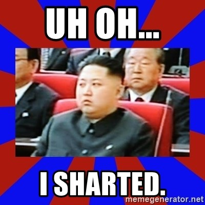 kim jong un - Uh oh... I sharTed.