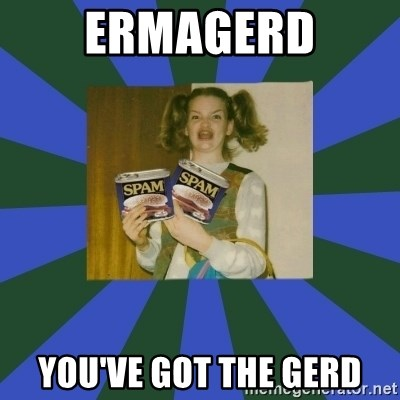 ERMAGERD STOOLS  - ermagerd you've got the gerd