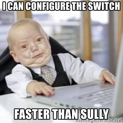 Working Babby - I can configure the switch faster than sully