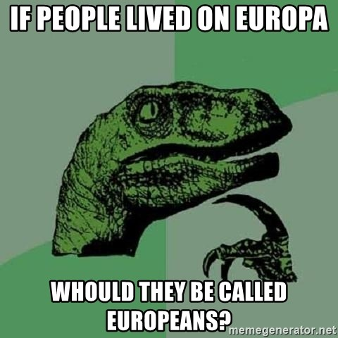 Philosoraptor - if people lived on europa whould they be called europeans?