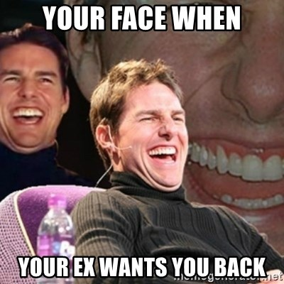 Tom Cruise laugh - your face when your ex wants you back