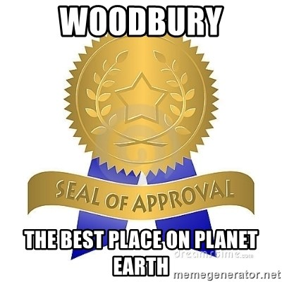 official seal of approval - Woodbury The best place on planet earth