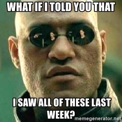 what if i told you matri - What if I told you that  I saw all of these last week?