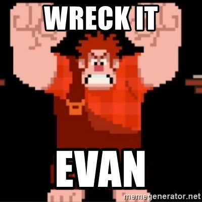 Wreck-It Ralph  - WRECK IT EVAN