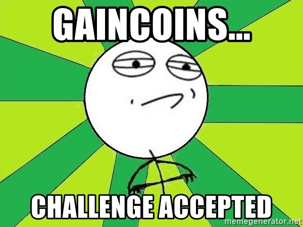 Challenge Accepted 2 - Gaincoins... challenge accepted