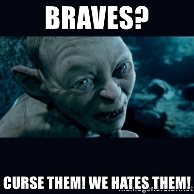 gollum - Braves? Curse them! We hates them!