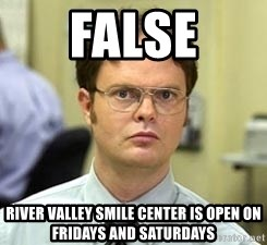 Dwight Shrute - False River valley smile center is open on Fridays and Saturdays