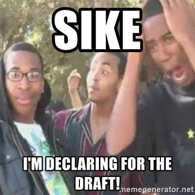 SIKE - SIKE I'M DeclarING For the DRAFT!