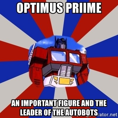 Optimus Prime - optimus priime  an important figure and the leader of the autobots