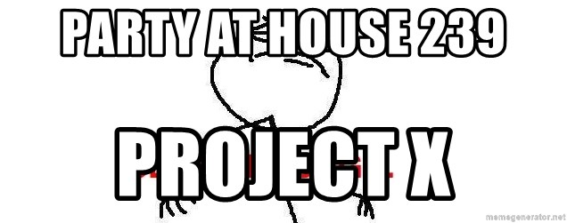 Close enough guy - Party at house 239 Project X