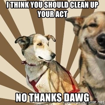 Stoner dogs concerned friend - I think you should clean up your act No thanks Dawg
